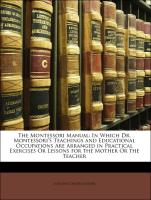 The Montessori Manual: In Which Dr. Montessori'S Teachings and Educational Occupations Are Arranged in Practical Exercises Or Lessons for the Mother Or the Teacher - Fisher, Dorothy Canfield