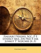 Fialuur I Voghel Scc...P E Ltinisct Mle...Un Prei P. Jak Junkut T' Scocniis Je...U - Jungg, Giacomo