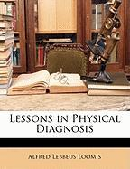 Lessons in Physical Diagnosis - Loomis, Alfred Lebbeus