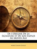 de L'Origine de La Signature Et de Son Emploi Au Moyen GE - Guigue, Marie Claude
