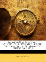 Schwund Und Zusatz Von Konsonanten in Den Neuenglischen Dialekten: Drgest. Auf Grund Der Ellis'Schen Listen - Grüning, Bernhard