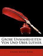 Grobe Unwahrheiten Von Und Ber Luther