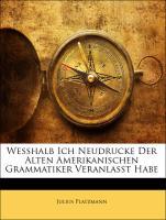 Wesshalb Ich Neudrucke Der Alten Amerikanischen Grammatiker Veranlasst Habe - Platzmann, Julius