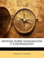 Apuntes Sobre Inmigraci N y Colonizaci N - Cafferata, Antonio F.