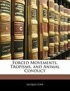 Forced Movements, Tropisms, and Animal Conduct - Loeb, Jacques