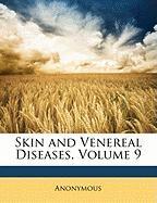 Skin and Venereal Diseases, Volume 9 - Anonymous