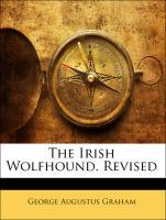 The Irish Wolfhound. Revised - Graham, George Augustus
