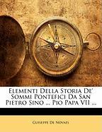 Elementi Della Storia de' Sommi Pontefici Da San Pietro Sino ... Pio Papa VII ... - De Novaes, Guiseppe