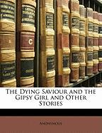 The Dying Saviour and the Gipsy Girl and Other Stories - Anonymous