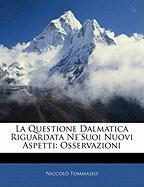 La Questione Dalmatica Riguardata Ne'suoi Nuovi Aspetti: Osservazioni - Tommaseo, Niccol