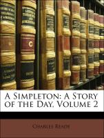 A Simpleton: A Story of the Day, Volume 2 - Reade, Charles