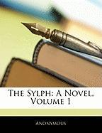 The Sylph: A Novel, Volume 1 - Anonymous
