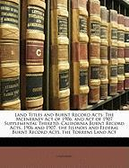 Land Titles and Burnt Record Acts: The McEnerney Act of 1906, and Act of 1907 Supplemental Thereto. California Burnt Record Acts, 1906 and 1907. the I - California