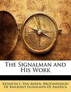 The Signalman and His Work - Van Auken, Kenneth L.