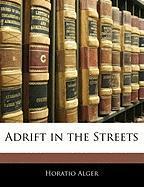 Adrift in the Streets - Alger, Horatio, Jr.