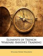 Elements of Trench Warfare: Bayonet Training - Waldron, William Henry