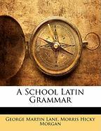 A School Latin Grammar - Morgan, Morris Hicky; Lane, George Martin