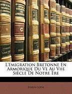 L' Migration Bretonne En Armorique Du Ve Au Viie Si Cle de Notre Re - Loth, Joseph
