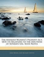 The Married Women's Property ACT, 1870: Its Relations to the Doctrine of Separate Use, with Notes - Britain, Great; Griffith, John Richard