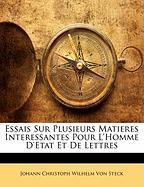 Essais Sur Plusieurs Matieres Interessantes Pour L'Homme D'Etat Et de Lettres - Von Steck, Johann Christoph Wilhelm