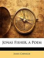 Jonas Fisher, a Poem - Carnegie, James