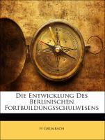 Die Entwicklung Des Berlinischen Fortbuildungsschulwesens - Grumbach, H