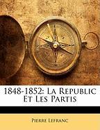 1848-1852: La Republic Et Les Partis - Lefranc, Pierre