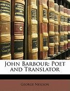 John Barbour: Poet and Translator - Neilson, George