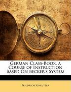 German Class-Book, a Course of Instruction Based on Becker's System - Schlutter, Friedrich