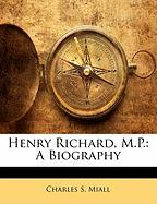 Henry Richard, M.P.: A Biography - Miall, Charles S.