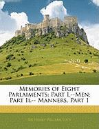 Memories of Eight Parlaiments: Part I.--Men; Part II.-- Manners, Part 1 - Lucy, Henry William
