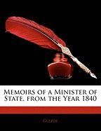 Memoirs of a Minister of State, from the Year 1840 - Guizot