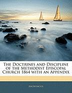 The Doctrines and Discipline of the Methodist Episcopal Church 1864 with an Appendix - Anonymous
