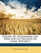 Le Ons de Philosophie: Ou, Essai Sur Les Facult?'s de L' Me, Volume 1 - Laromiguire, Pierre