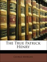 The True Patrick Henry - Morgan, George