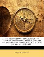 The Proprietors' Records of the Town of Lunenbrug, Massachusetts, Including Fitchburg and a Portion of Ashby. 1729-1833... - Proprietors, Lunenburg