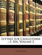 Lettres Sur L'Angleterre: 2. S R, Volume 2 - Blanc, Louis
