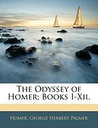 The Odyssey of Homer; Books I-XII. - Homer; Palmer, George Herbert