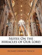 Notes on the Miracles of Our Lord - Trench, Richard Chenevix