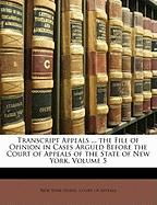 Transcript Appeals ... the File of Opinion in Cases Argued Before the Court of Appeals of the State of New York, Volume 5
