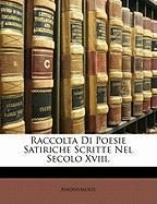 Raccolta Di Poesie Satiriche Scritte Nel Secolo XVIII. - Anonymous