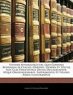 Systema Mineralogicum: Quo Corpora Mineralia in Classes, Ordines, Genera Et Species Suis Cum Varietatibus Divisa Describuntur, Atque Observat - Wallerius, Johan Gottschalk