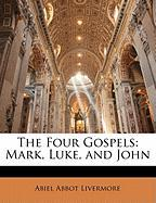 The Four Gospels: Mark, Luke, and John - Livermore, Abiel Abbot