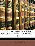 Life and Letters of John Greenleaf Whittier, Volume 2 - Pickard, Samuel Thomas