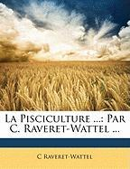 La Pisciculture ...: Par C. Raveret-Wattel ... - Raveret-Wattel, C.