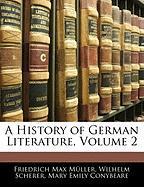 A History of German Literature, Volume 2 - Mller, Friedrich Max; Scherer, Wilhelm; Conybeare, Mary Emily