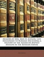 Memoir of Mrs. Ann H. Judson, Late Missionary to Burmah: Including a History of the American Baptist Mission in the Burman Empire - Anonymous