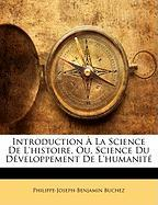 Introduction La Science de L'Histoire, Ou, Science Du D Veloppement de L'Humanit - Buchez, Philippe-Joseph-Benjamin