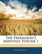 The Freemason's Monthly, Volume 1 - Anonymous