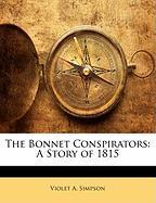 The Bonnet Conspirators: A Story of 1815 - Simpson, Violet A.